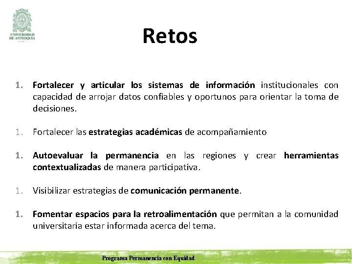 Retos 1. Fortalecer y articular los sistemas de información institucionales con capacidad de arrojar