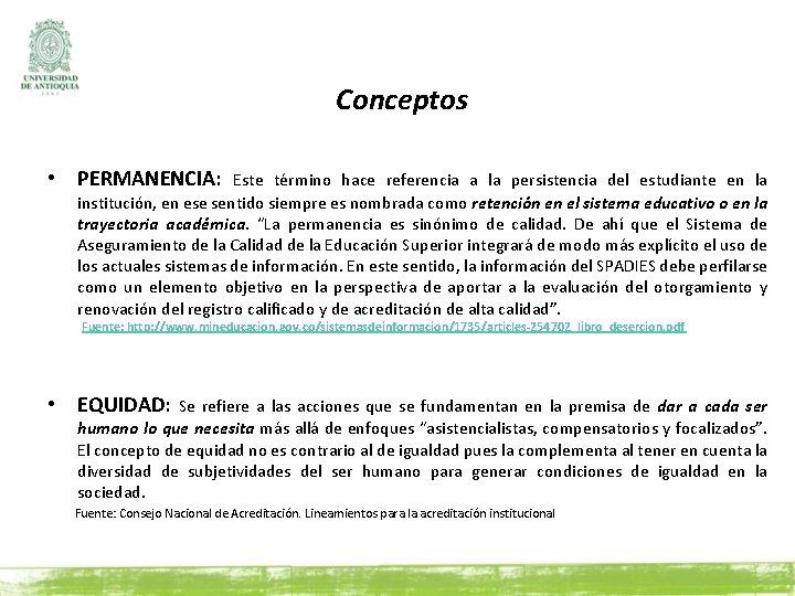 Glosario Conceptos • PERMANENCIA: Este término hace referencia a la persistencia del estudiante en