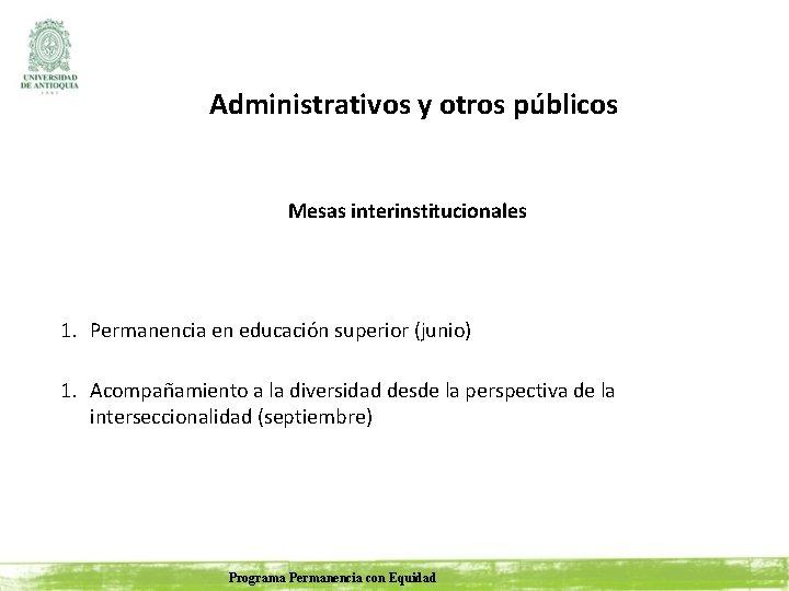 Administrativos y otros públicos Mesas interinstitucionales 1. Permanencia en educación superior (junio) 1. Acompañamiento