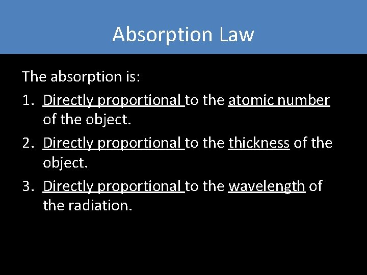 Absorption Law The absorption is: 1. Directly proportional to the atomic number of the
