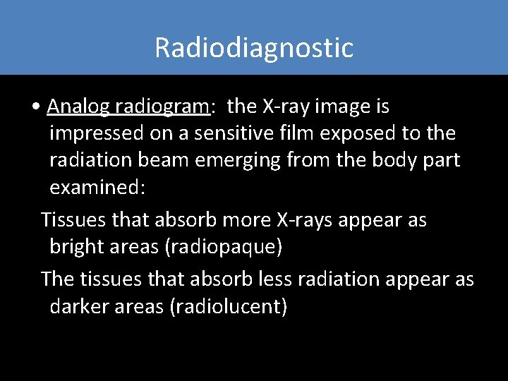 Radiodiagnostic • Analog radiogram: the X-ray image is impressed on a sensitive film exposed