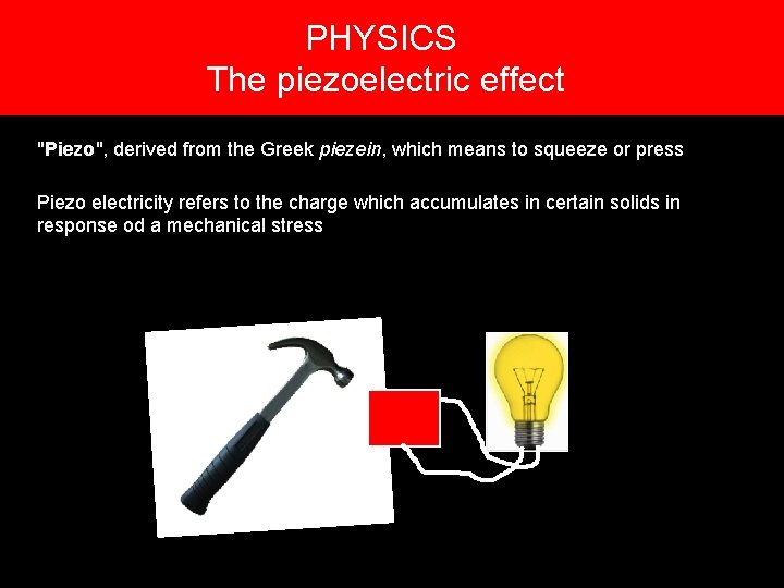 """PHYSICS 4. The piezoelectric effect """"Piezo"""", derived from the Greek piezein, which means to"""