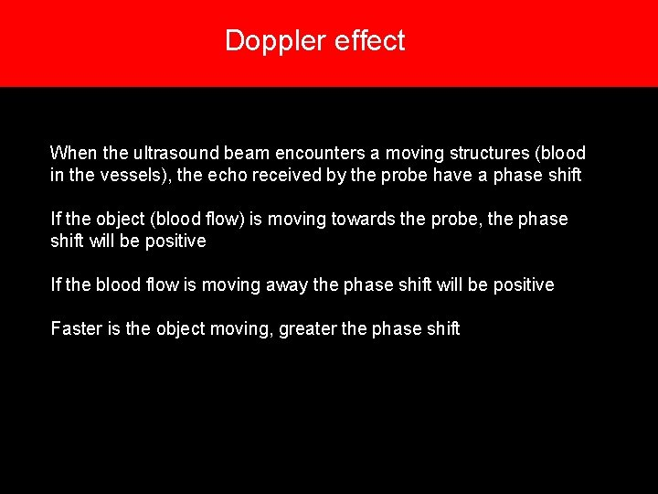 Doppler effect When the ultrasound beam encounters a moving structures (blood in the vessels),