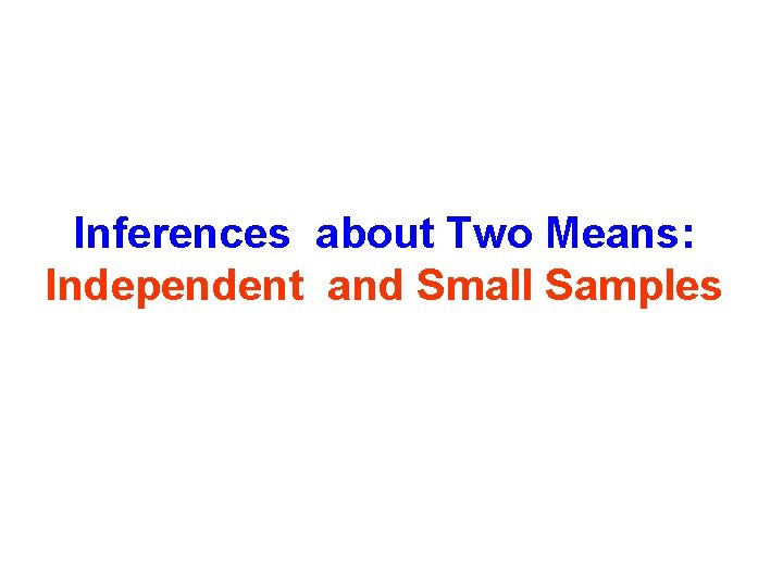 Inferences about Two Means: Independent and Small Samples
