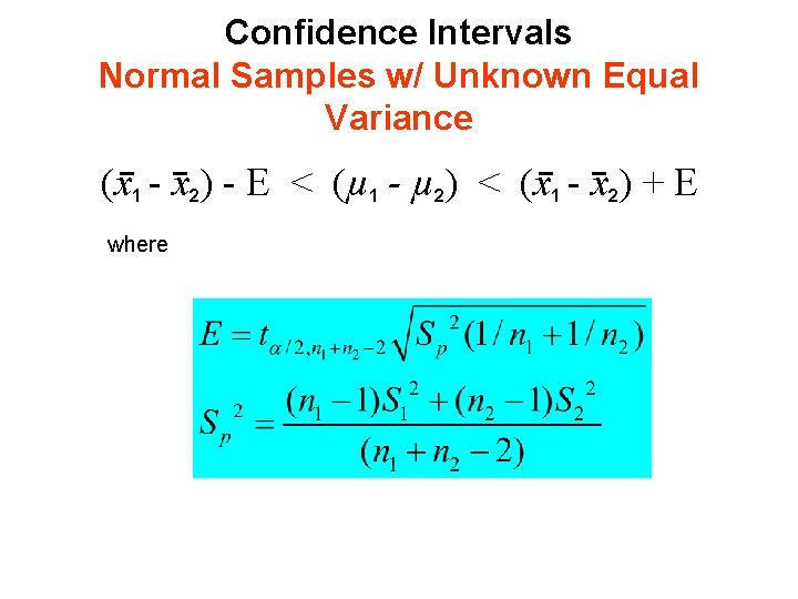 Confidence Intervals Normal Samples w/ Unknown Equal Variance (x 1 - x 2) -
