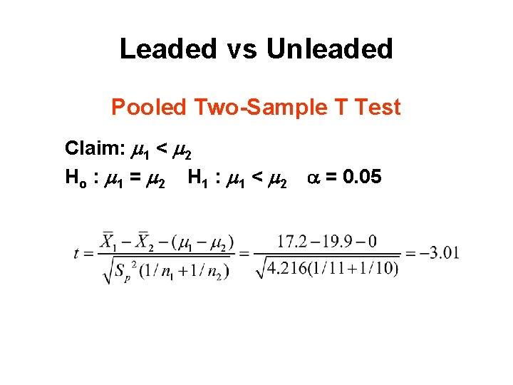 Leaded vs Unleaded Pooled Two-Sample T Test Claim: 1 < 2 Ho : 1