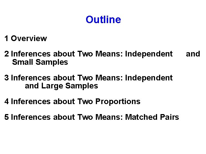 Outline 1 Overview 2 Inferences about Two Means: Independent and Small Samples 3