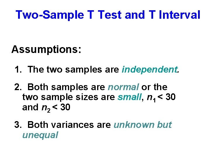 Two-Sample T Test and T Interval Assumptions: 1. The two samples are independent. 2.