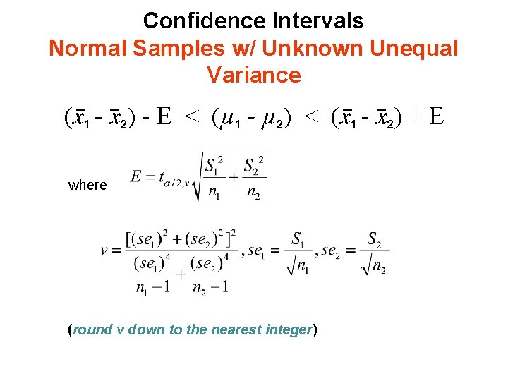 Confidence Intervals Normal Samples w/ Unknown Unequal Variance (x 1 - x 2) -