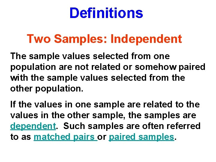 Definitions Two Samples: Independent The sample values selected from one population are not related