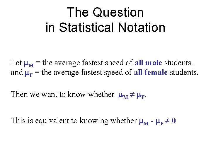 The Question in Statistical Notation Let M = the average fastest speed of all