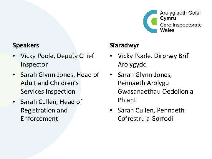 Speakers Siaradwyr • Vicky Poole, Deputy Chief Inspector • Sarah Glynn-Jones, Head of Adult