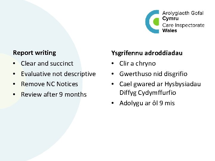 Report writing • • Clear and succinct Evaluative not descriptive Remove NC Notices Review