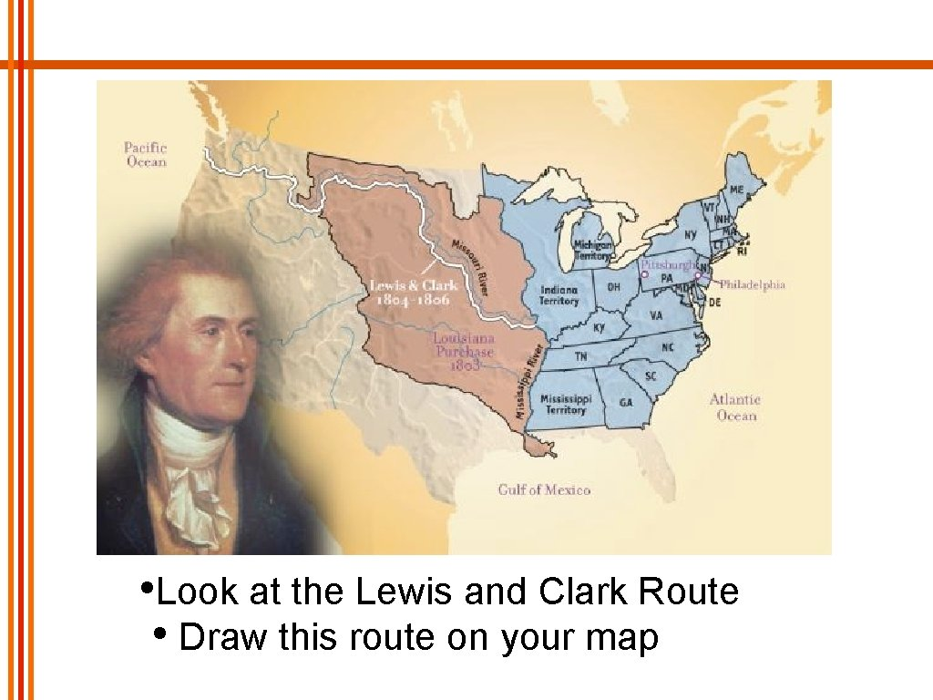 • Look at the Lewis and Clark Route • Draw this route on