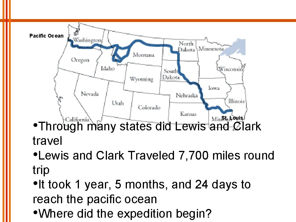 Pacific Ocean St. Louis • Through many states did Lewis and Clark travel •