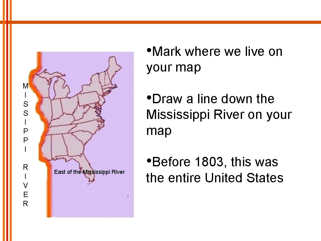 • Mark where we live on your map M I S S I