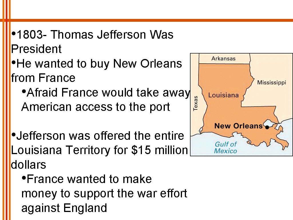 • 1803 - Thomas Jefferson Was President • He wanted to buy New