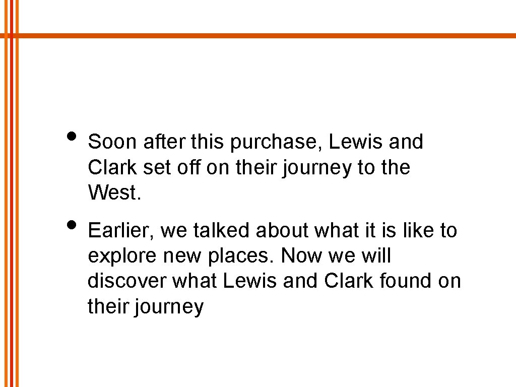 • Soon after this purchase, Lewis and Clark set off on their journey
