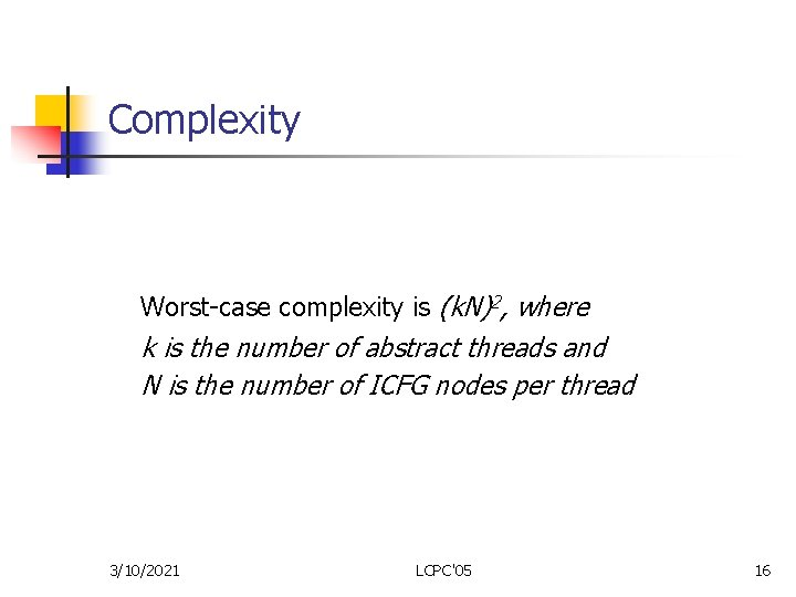 Complexity Worst-case complexity is (k. N)2, where k is the number of abstract threads