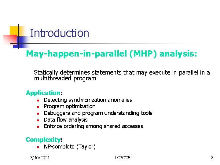 Introduction May-happen-in-parallel (MHP) analysis: Statically determines statements that may execute in parallel in a