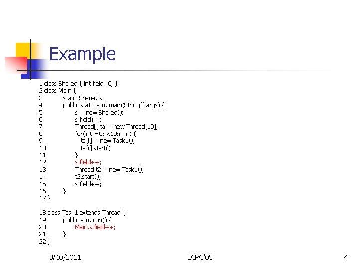 Example 1 class Shared { int field=0; } 2 class Main { 3 static