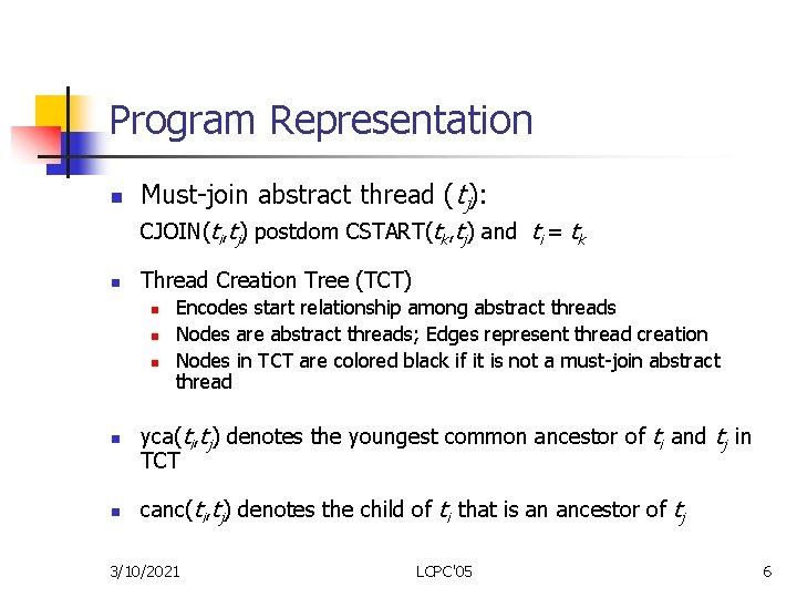 Program Representation n Must-join abstract thread (tj): CJOIN(ti, tj) postdom CSTART(tk, tj) and ti