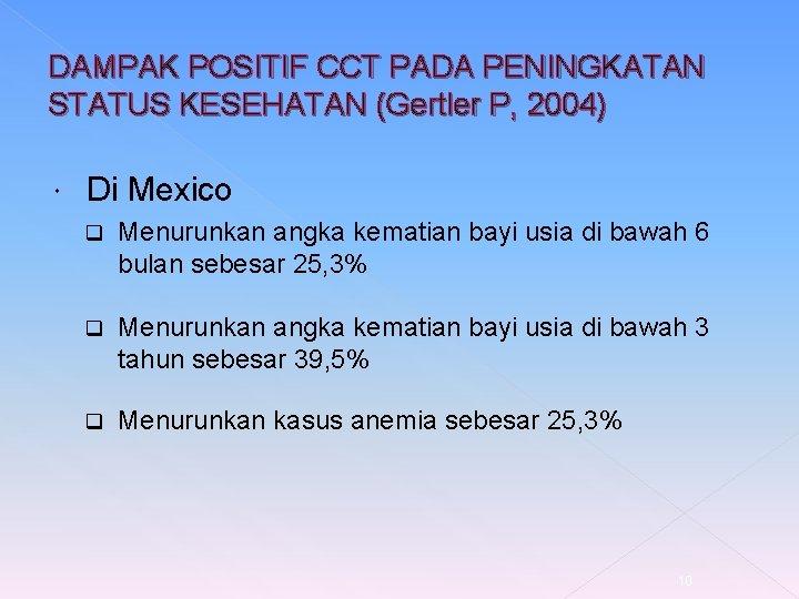 DAMPAK POSITIF CCT PADA PENINGKATAN STATUS KESEHATAN (Gertler P, 2004) Di Mexico q Menurunkan