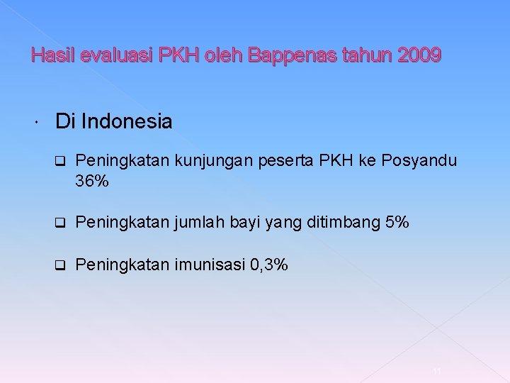 Hasil evaluasi PKH oleh Bappenas tahun 2009 Di Indonesia q Peningkatan kunjungan peserta PKH