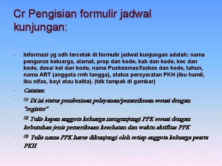 Cr Pengisian formulir jadwal kunjungan: Informasi yg sdh tercetak di formulir jadwal kunjungan adalah: