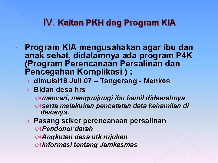 IV. Kaitan PKH dng Program KIA mengusahakan agar ibu dan anak sehat, didalamnya ada