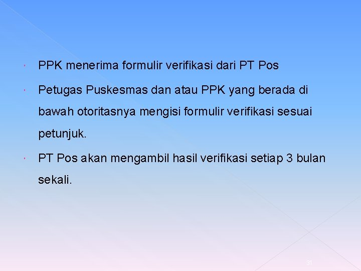 PPK menerima formulir verifikasi dari PT Pos Petugas Puskesmas dan atau PPK yang