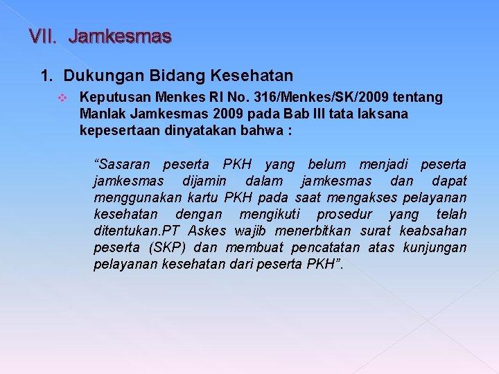 VII. Jamkesmas 1. Dukungan Bidang Kesehatan v Keputusan Menkes RI No. 316/Menkes/SK/2009 tentang Manlak