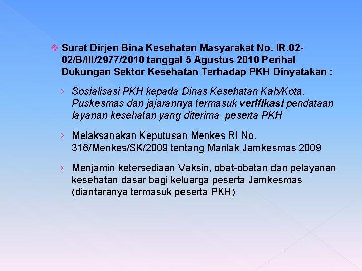 v Surat Dirjen Bina Kesehatan Masyarakat No. IR. 0202/B/III/2977/2010 tanggal 5 Agustus 2010
