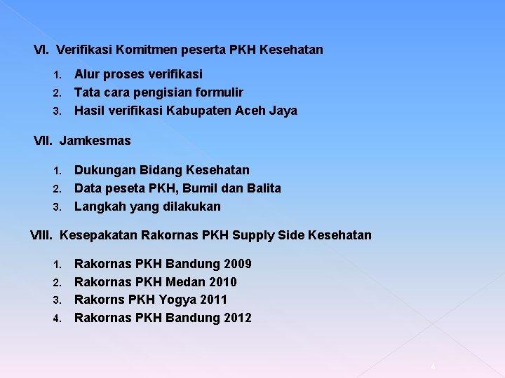 VI. Verifikasi Komitmen peserta PKH Kesehatan Alur proses verifikasi 2. Tata cara pengisian formulir