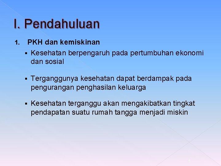 I. Pendahuluan 1. PKH dan kemiskinan § Kesehatan berpengaruh pada pertumbuhan ekonomi dan sosial