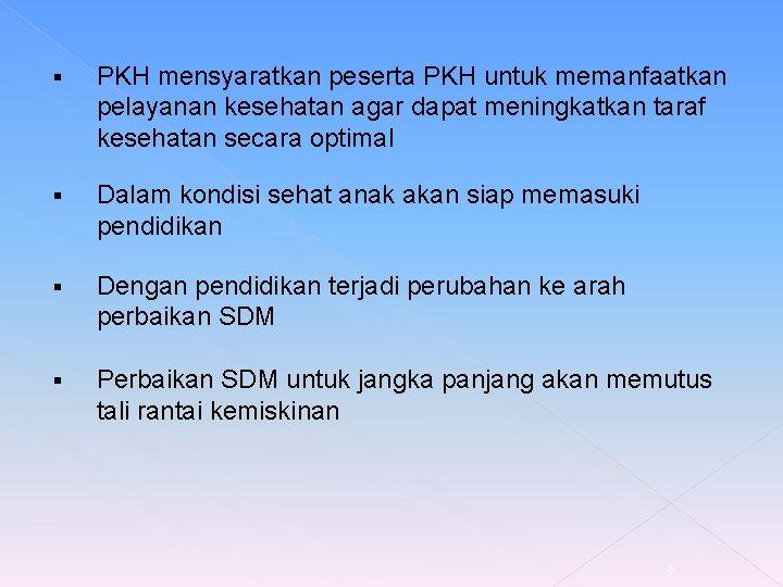 § PKH mensyaratkan peserta PKH untuk memanfaatkan pelayanan kesehatan agar dapat meningkatkan taraf kesehatan