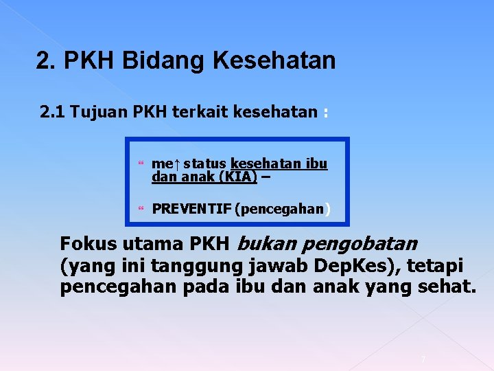 2. PKH Bidang Kesehatan 2. 1 Tujuan PKH terkait kesehatan : me↑ status kesehatan