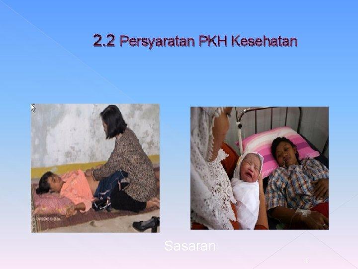2. 2 Persyaratan PKH Kesehatan Sasaran 8
