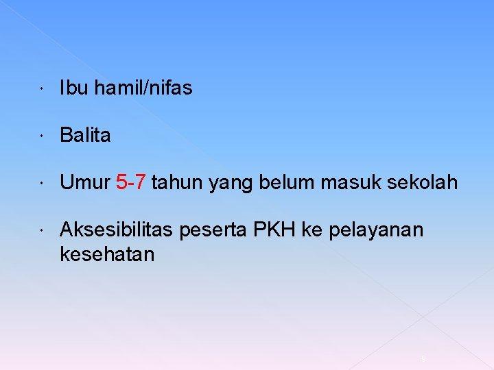 Ibu hamil/nifas Balita Umur 5 -7 tahun yang belum masuk sekolah Aksesibilitas peserta