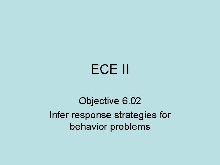 ECE II Objective 6. 02 Infer response strategies for behavior problems