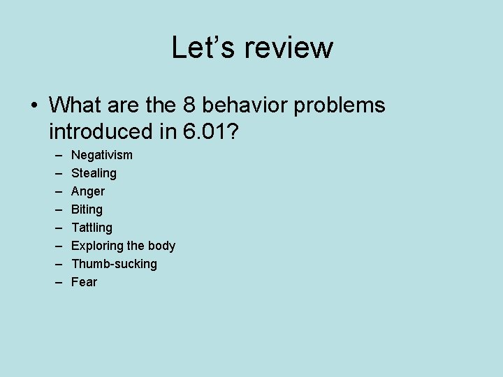 Let's review • What are the 8 behavior problems introduced in 6. 01? –