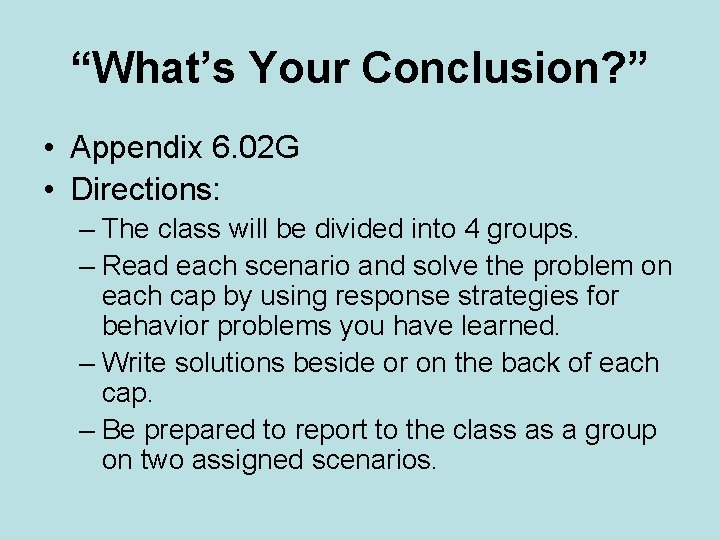 """""""What's Your Conclusion? """" • Appendix 6. 02 G • Directions: – The class"""