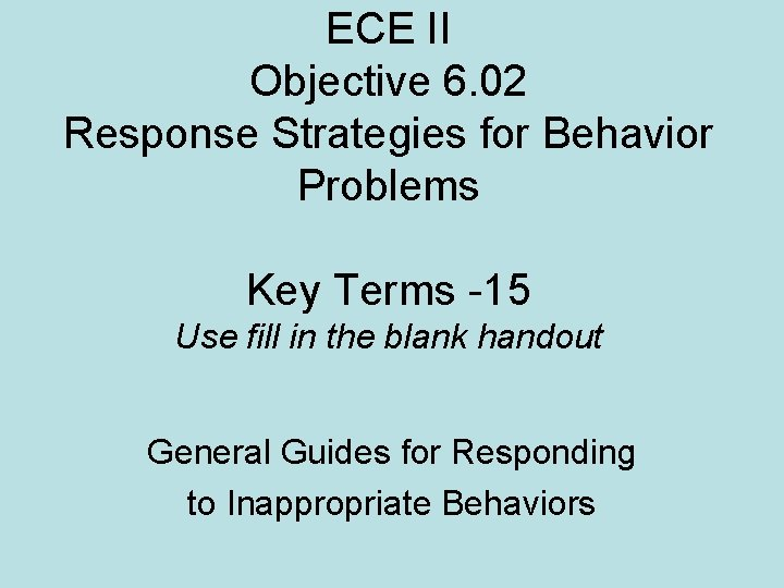 ECE II Objective 6. 02 Response Strategies for Behavior Problems Key Terms -15 Use