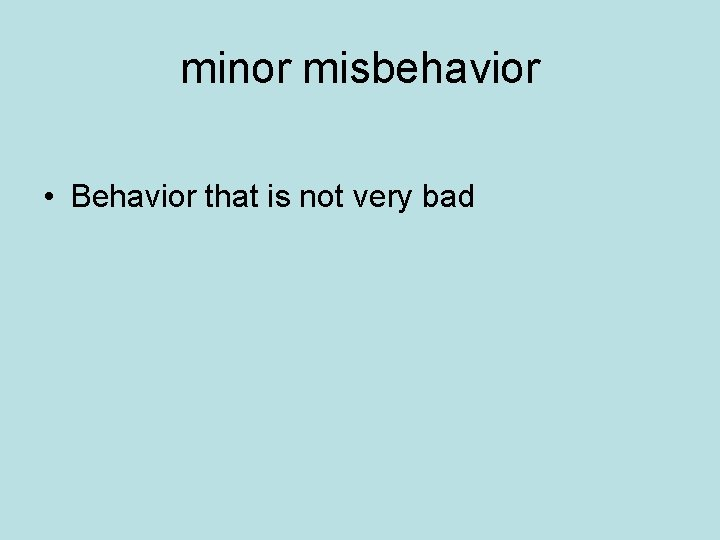 minor misbehavior • Behavior that is not very bad