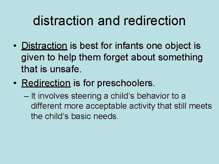 distraction and redirection • Distraction is best for infants one object is given to