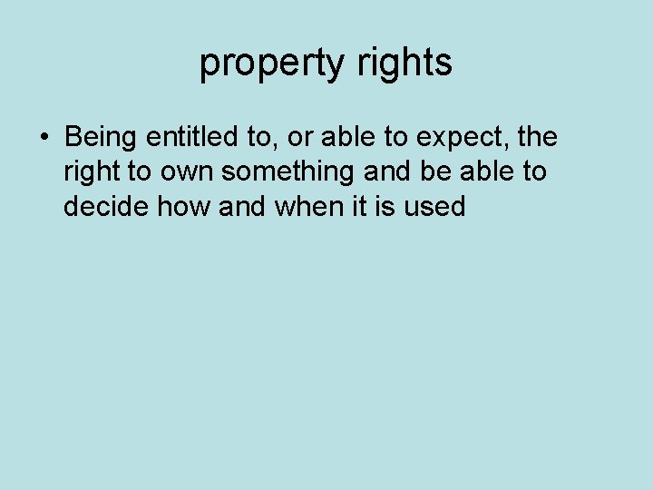 property rights • Being entitled to, or able to expect, the right to own