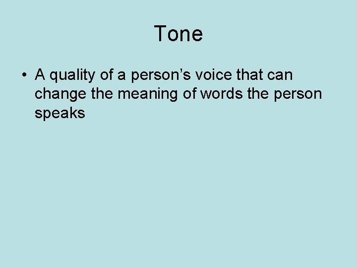 Tone • A quality of a person's voice that can change the meaning of