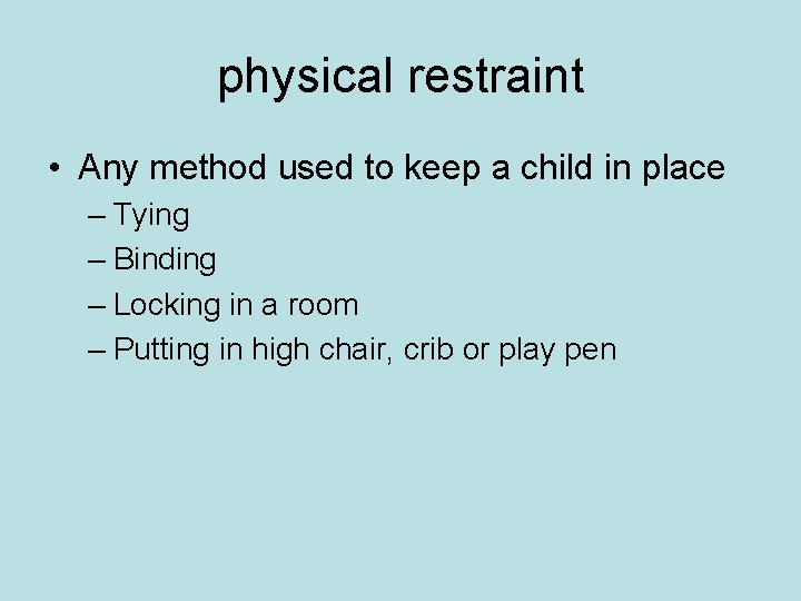 physical restraint • Any method used to keep a child in place – Tying