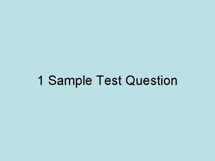 1 Sample Test Question