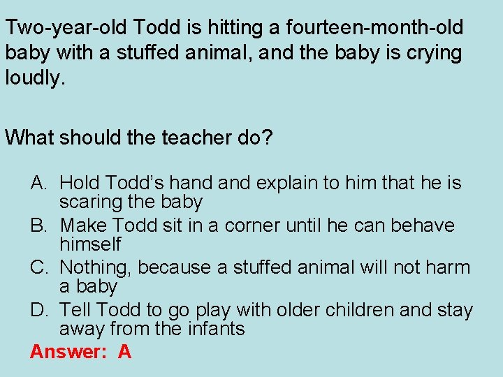 Two-year-old Todd is hitting a fourteen-month-old baby with a stuffed animal, and the baby